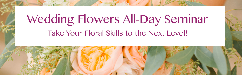 All Day Wedding Flower Seminar
