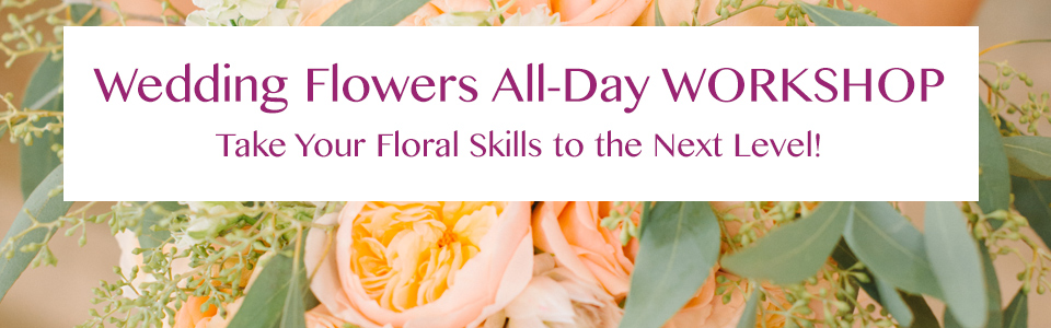 ALL DAY WEDDING FLOWER DESIGN WORKSHOP